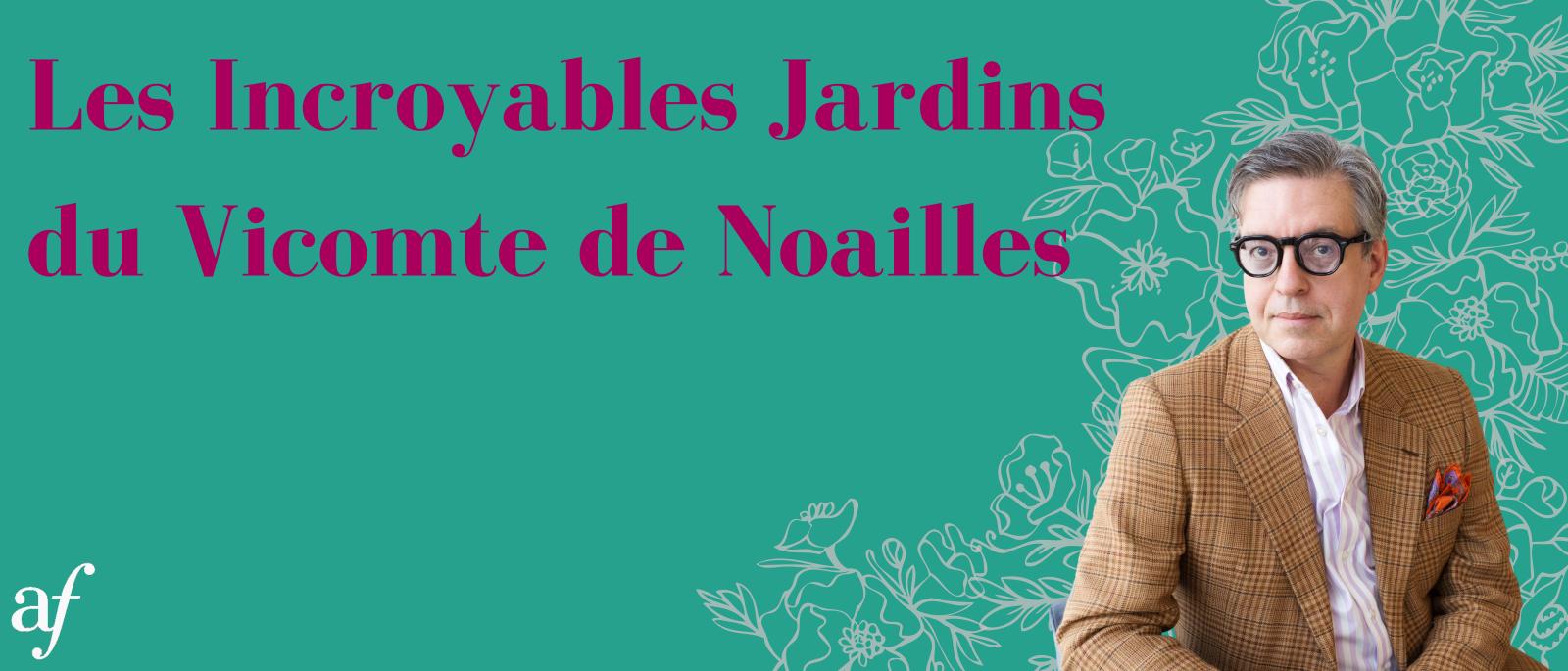 Les Incroyables Jardins du Vicomte de Noailles